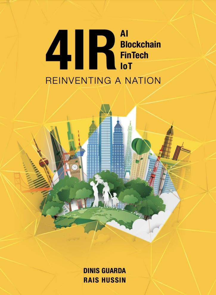 NEW BOOK 4IR: AI, Blockchain, Fintech, IoT - Reinventing A Nation By Dinis Guarda and Rais Hussin